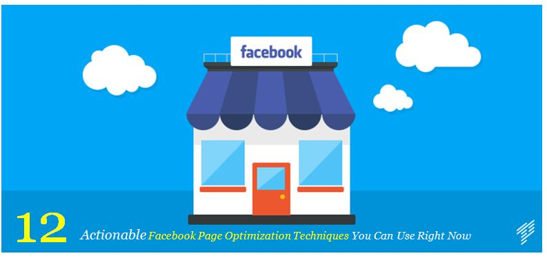 12 Actionable Facebook Page Optimization Techniques You Can Use Right Now